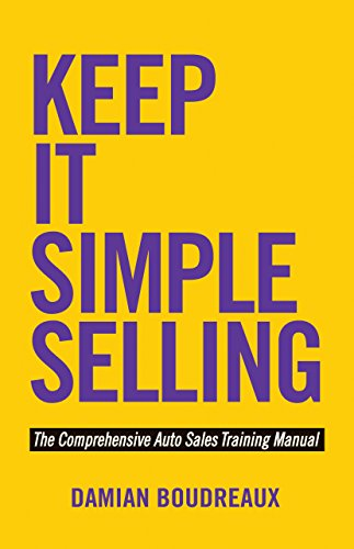 Keep It Simple Selling: The Comprehensive Auto Sales Training Manual: Boudreaux, Damian