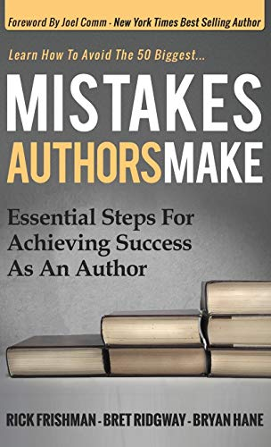 Mistakes Authors Make: Essential Steps for Achieving Success as an Author: Frishman, Rick; Ridgway,...