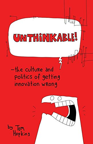 Unthinkable: The Culture and Politics of Getting Innovation Wrong: Hopkins, Tom