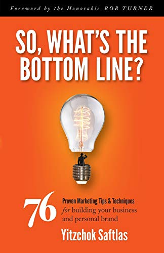 9781630475246: So, What's the Bottom Line?: 76 Proven Marketing Tips & Techniques for Building Your Business and Personal Brand