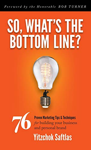 9781630475253: So, What's the Bottom Line?: 76 Proven Marketing Tips & Techniques for Building Your Business and Personal Brand