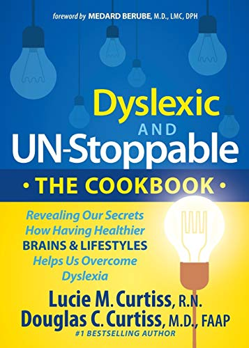 Dyslexic and Un-Stoppable the Cookbook: Revealing Our Secrets How Having Healthier Brains and ...