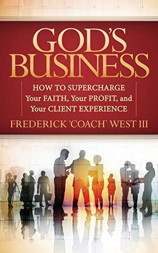 God's Business: How to Supercharge Your Faith, Your profit, and Your Client Experience (Morgan...