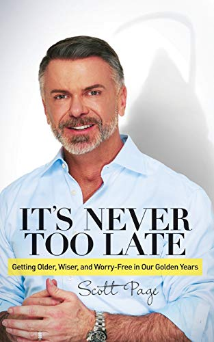 It's Never Too Late: Getting Older, Wiser, and Worry Free in Our Golden Years: Page, Scott