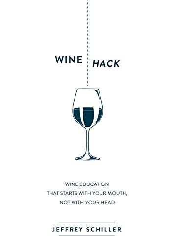 9781630476311: Wine Hack: Wine Education that Starts with Your Mouth Not with Your Head