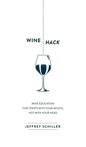 9781630476335: Wine Hack: Wine Education that Starts with Your Mouth Not with Your Head