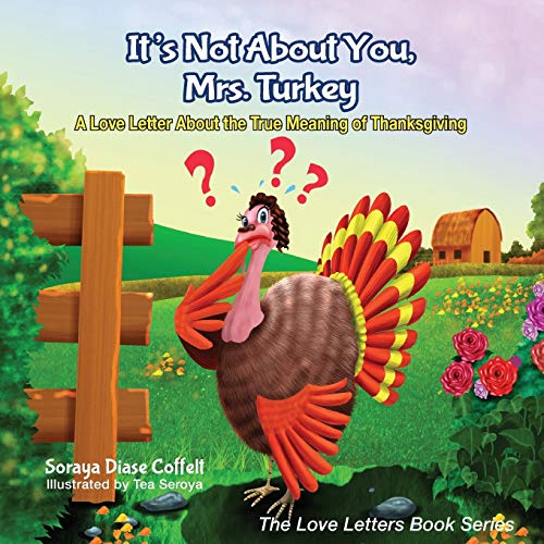 It's Not About You, Mrs. Turkey: A Love Letter About the True Meaning of Thanksgiving (The ...
