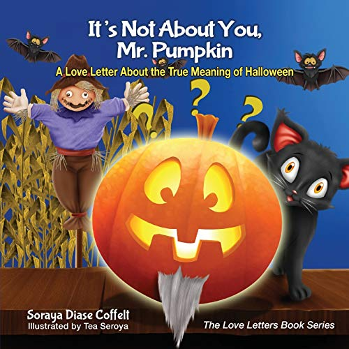 9781630476397: It's Not About You, Mr. Pumpkin: A Love Letter About the True Meaning of Halloween (The Love Letters Book Series)