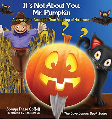 It's Not About You, Mr. Pumpkin: A Love Letter About the True Meaning of Halloween (The Love ...