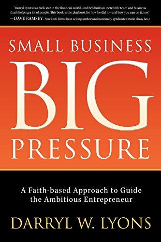 9781630476533: Small Business Big Pressure: A Faith-Based Approach to Guide the Ambitious Entrepreneur (Morgan James Faith)