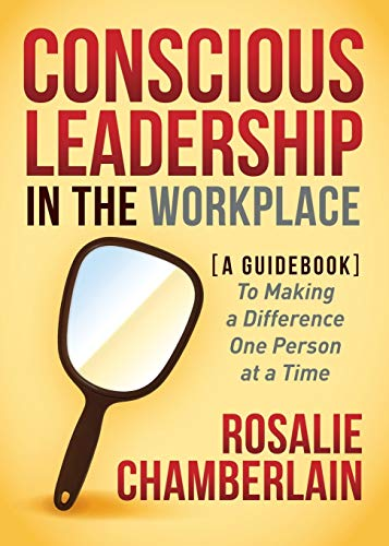 9781630476724: Conscious Leadership in the Workplace: A Guidebook to Making a Difference One Person at a Time