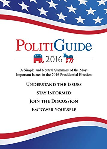 PolitiGuide 2016: A Simple and Neutral Summary of the Most Important Issues in the 2016 ...