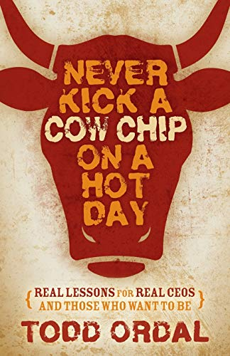 9781630477202: Never Kick a Cow Chip on a Hot Day: Real Lessons for Real CEOs and Those Who Want to Be