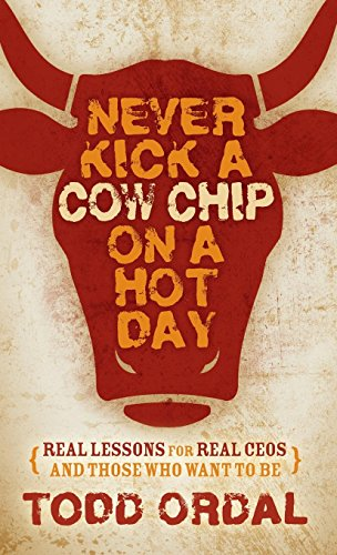 9781630477226: Never Kick a Cow Chip on a Hot Day: Real Lessons for Real CEOs and Those Who Want to Be