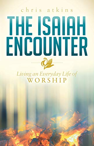 9781630477523: The Isaiah Encounter: Living an Everyday Life of Worship (Morgan James Faith)