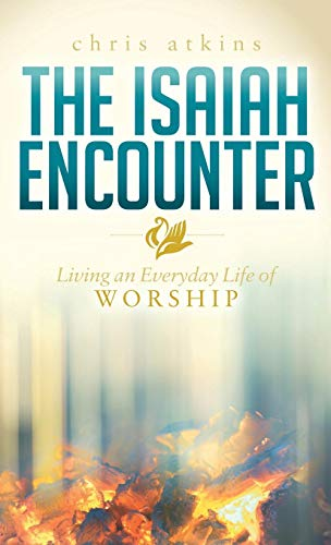 9781630477547: The Isaiah Encounter: Living an Everyday Life of Worship (Morgan James Faith)