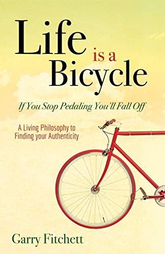 9781630477653: Life Is a Bicycle: A Living Philosophy to Finding Your Authenticity