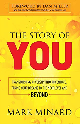 9781630477899: The Story of You: Transforming Adversity into Adventure, Taking Your Dreams to the Next Level and Beyond