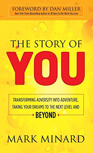 9781630477905: The Story of You: Transforming Adversity into Adventure, Taking Your Dreams to the Next Level and Beyond