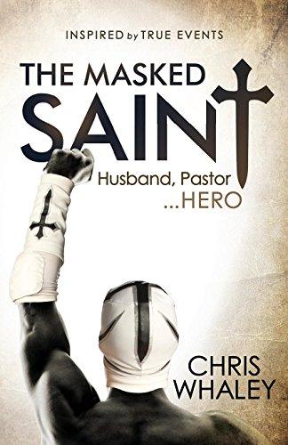 Masked Saint: Husband, Pastor, Hero: Chris Whaley