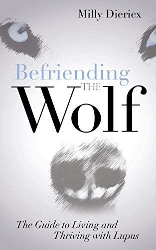 9781630478742: Befriending the Wolf: The Guide to Living and Thriving with Lupus