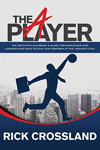 9781630479923: The A Player: The Definitive Playbook and Guide for Employees and Leaders Who Want to Play and Perform at the Highest Level