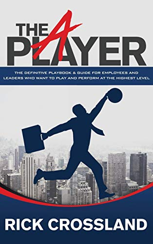 9781630479947: The A Player: The Definitive Playbook and Guide for Employees and Leaders Who Want to Play and Perform at the Highest Level