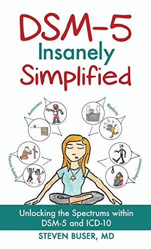 9781630512088: DSM-5 Insanely Simplified: Unlocking the Spectrums within DSM-5 and ICD-10 [Hardcover]