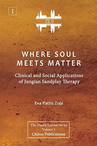 Where Soul Meets Matter : Clinical and: Eva Pattis Zoja