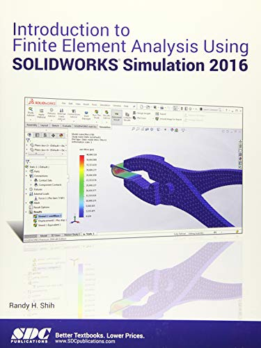 Introduction to Finite Element Analysis Using SOLIDWORKS: Randy Shih