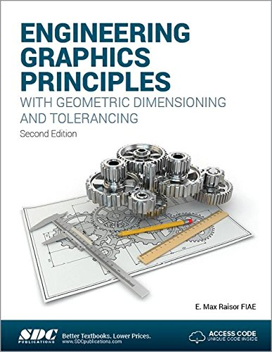 Engineering Graphics Principles with Geometric Dimensioning and Tolerancing: E. Max Raisor