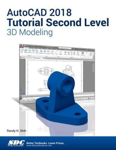 AutoCAD 2018 Tutorial Second Level 3D Modeling: Randy Shih