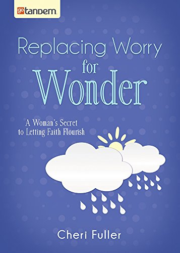 9781630583705: Replacing Worry for Wonder: A Woman's Secret to Letting Faith Flourish