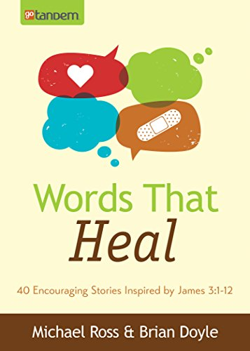 Words That Heal: 40 Encouraging Stories Inspired by James 3:1-12 (Value Books): Michael Ross; Brian...
