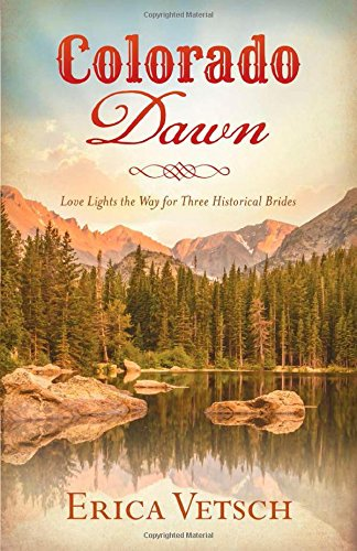 9781630584528: Colorado Dawn: Love Lights the Way for Three Historical Brides (Romancing America)