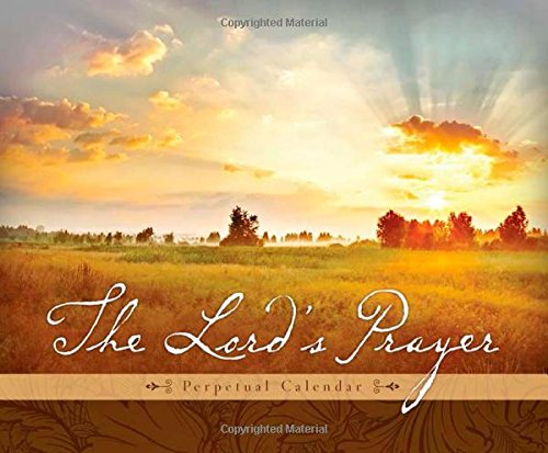 9781630584924: The Lord's Prayer Perpetual Calendar: 365 Days of Prayers and Encouragement Inspired by Matthew 6
