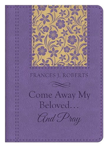 Come Away My Beloved...and Pray: Roberts, Frances J.