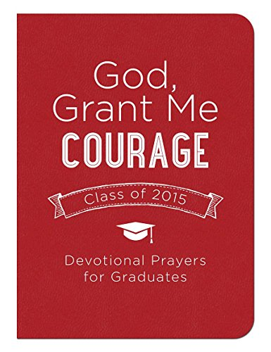 God, Grant Me Courage: Devotional Prayers for Graduates - Class of 2015: Krause, Tina