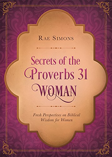 9781630588618: Secrets of the Proverbs 31 Woman: Fresh Perspectives on Biblical Wisdom for Women