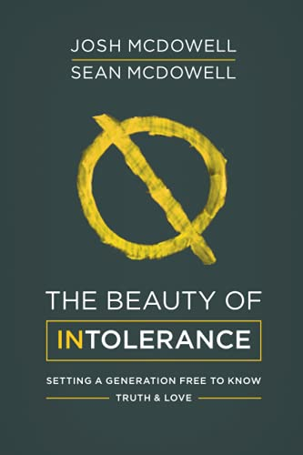 The Beauty of Intolerance: Setting a Generation Free to Know Truth and Love: Josh McDowell; Sean ...