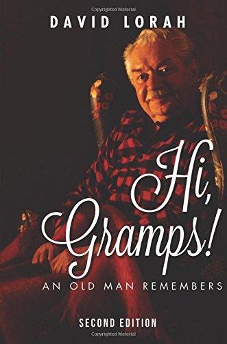Hi, Gramps!: An Old Man Remembers, Second Edition: Lorah, David