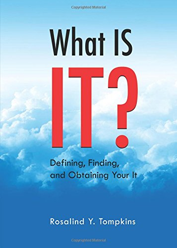 What Is It?: Defining, Finding, and Obtaining Your It: Tompkins, Rosalind Y.