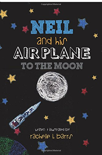 Neil and His Airplane to the Moon: Barrs, Rachelle L.