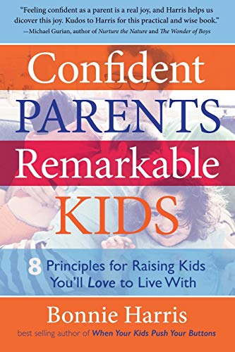 9781630640583: Confident Parents, Remarkable Kids: 8 Principles for Raising Kids You'll Love to Live