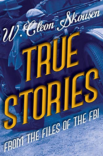True Stories from the Files of the FBI: Skousen, W. Cleon