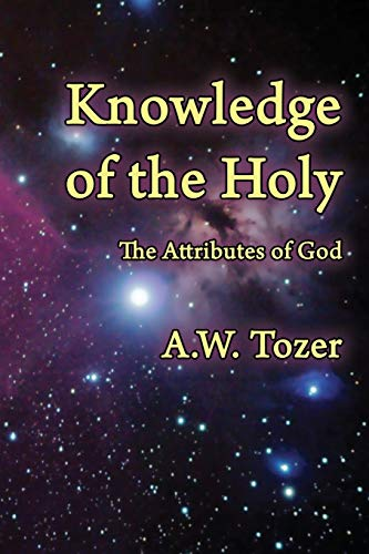 Knowledge of the Holy : The Attributes: A. W. Tozer
