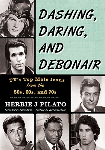 9781630760526: Dashing, Daring, and Debonair: TV's Top Male Icons from the 50s, 60s, and 70s
