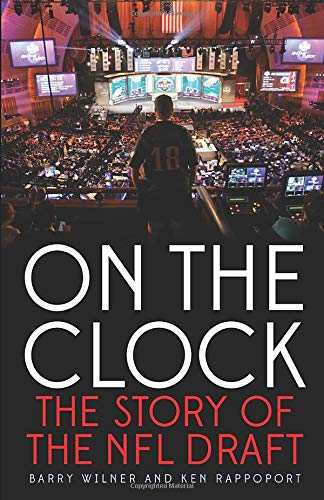 On the Clock: The Story of the NFL Draft: Wilner, Barry; Rappoport, Ken