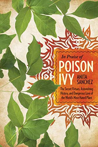 9781630761318: In Praise of Poison Ivy: The Secret Virtues, Astonishing History, and Dangerous Lore of the World's Most Hated Plant
