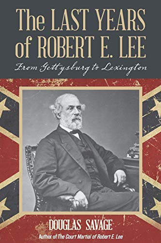 9781630761691: The Last Years of Robert E. Lee: From Gettysburg to Lexington